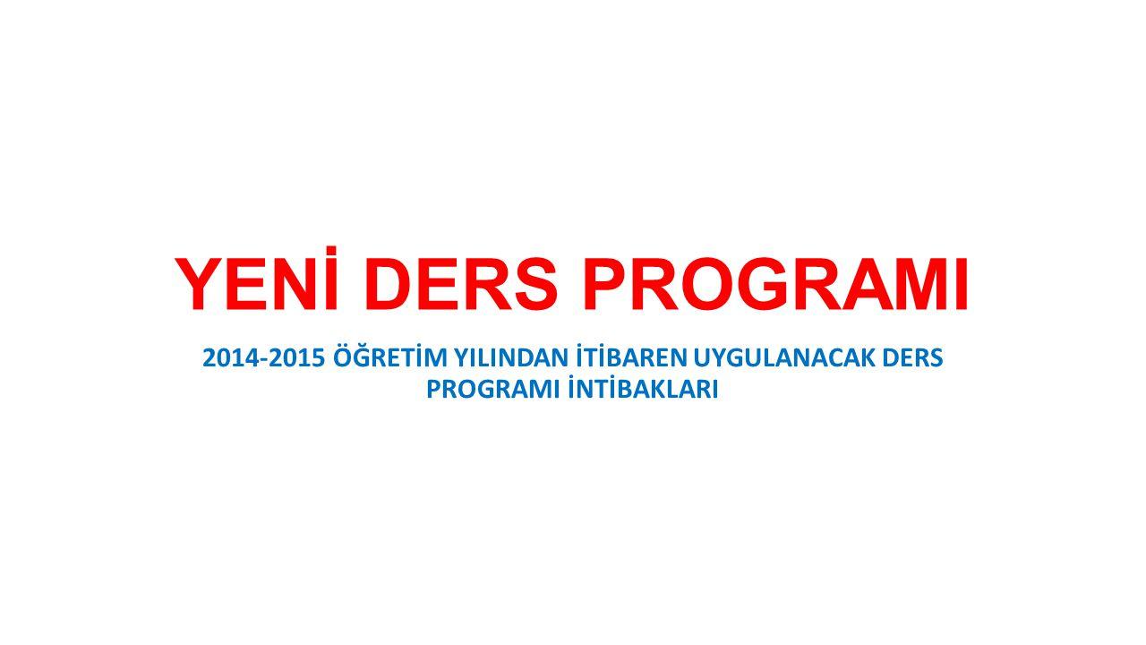 YENİ DERS PROGRAMI 2014-2015 ÖĞRETİM YILINDAN İTİBAREN UYGULANACAK DERS PROGRAMI İNTİBAKLARI