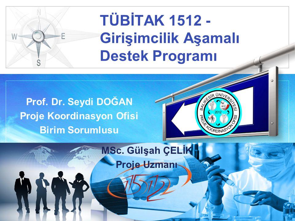 LOGO TÜBİTAK 1512 - Girişimcilik Aşamalı Destek Programı Prof. Dr. Seydi DOĞAN Proje Koordinasyon Ofisi Birim Sorumlusu MSc. Gülşah ÇELİK Proje Uzmanı