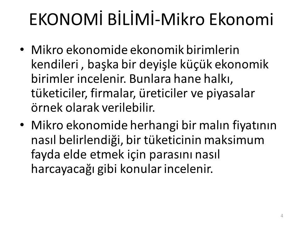 EKONOMİ BİLİMİ-Mikro Ekonomi Mikro ekonomide ekonomik birimlerin kendileri, başka bir deyişle küçük ekonomik birimler incelenir.
