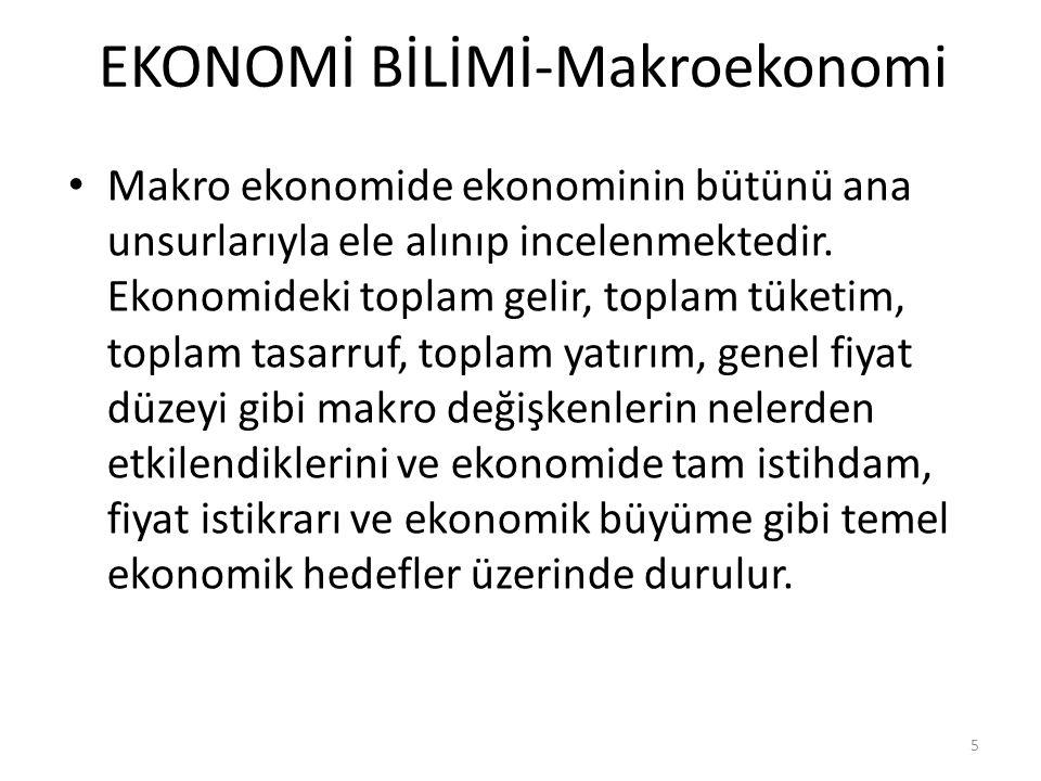 EKONOMİ BİLİMİ-Makroekonomi Makro ekonomide ekonominin bütünü ana unsurlarıyla ele alınıp incelenmektedir.