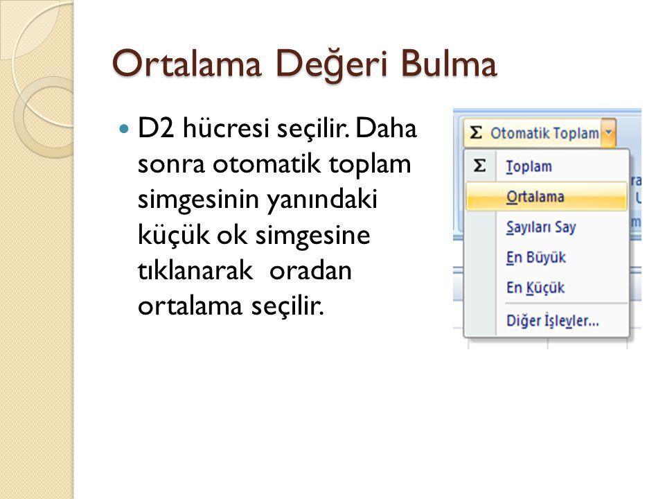 Ortalama De ğ eri Bulma D2 hücresi seçilir. Daha sonra otomatik toplam simgesinin yanındaki küçük ok simgesine tıklanarak oradan ortalama seçilir.