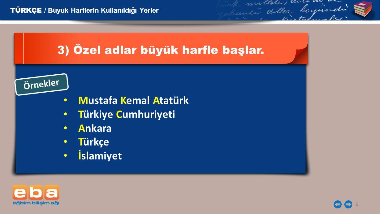 8 3) Özel adlar büyük harfle başlar. Örnekler Mustafa Kemal Atatürk Türkiye Cumhuriyeti Ankara Türkçe İslamiyet TÜRKÇE / Büyük Harflerin Kullanıldığı