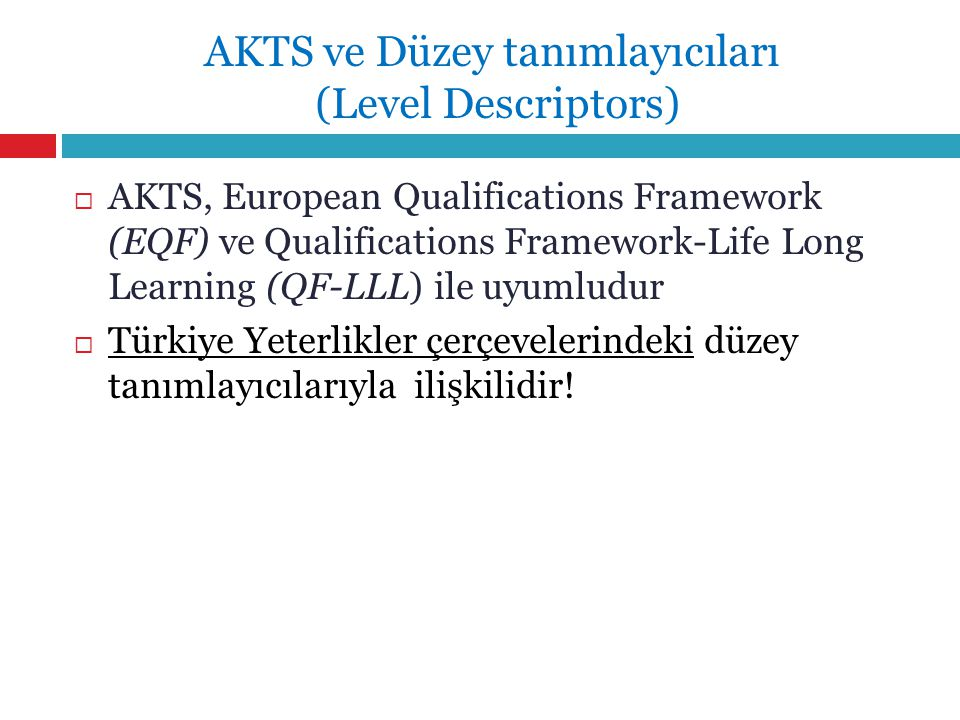 AKTS ve Düzey tanımlayıcıları (Level Descriptors)  AKTS, European Qualifications Framework (EQF) ve Qualifications Framework-Life Long Learning (QF-L