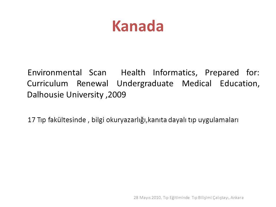 28 Mayıs 2010, Tıp Eğitiminde Tıp Bilişimi Çalıştayı, Ankara Kanada Environmental Scan Health Informatics, Prepared for: Curriculum Renewal Undergradu