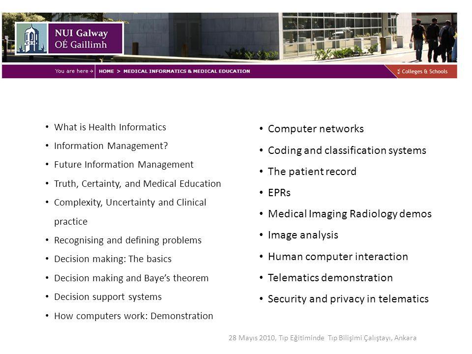 28 Mayıs 2010, Tıp Eğitiminde Tıp Bilişimi Çalıştayı, Ankara What is Health Informatics Information Management? Future Information Management Truth, C