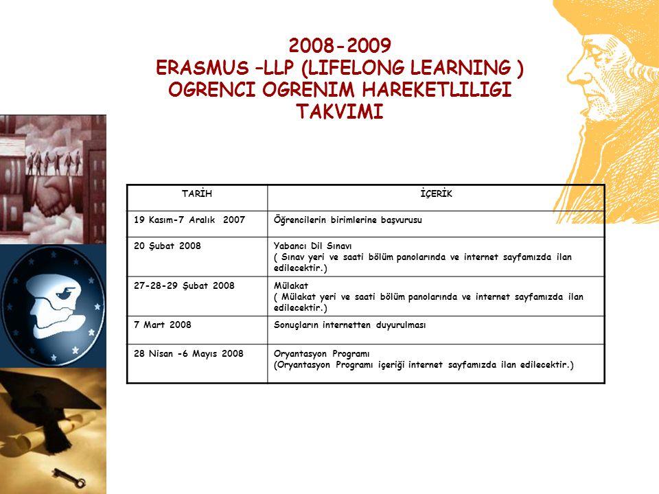 2008-2009 ERASMUS –LLP (LIFELONG LEARNING ) OGRENCI OGRENIM HAREKETLILIGI TAKVIMI TARİHİÇERİK 19 Kasım-7 Aralık 2007Öğrencilerin birimlerine başvurusu