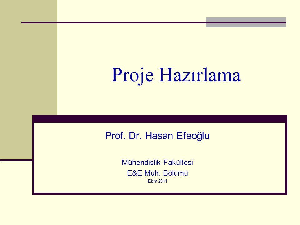Proje Hazırlama Prof. Dr. Hasan Efeoğlu Mühendislik Fakültesi E&E Müh. Bölümü Ekim 2011