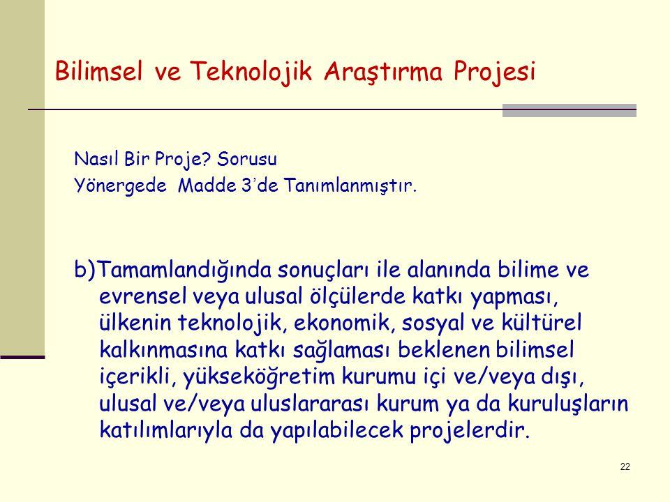 Bilimsel ve Teknolojik Araştırma Projesi Nasıl Bir Proje? Sorusu Yönergede Madde 3'de Tanımlanmıştır. b)Tamamlandığında sonuçları ile alanında bilime