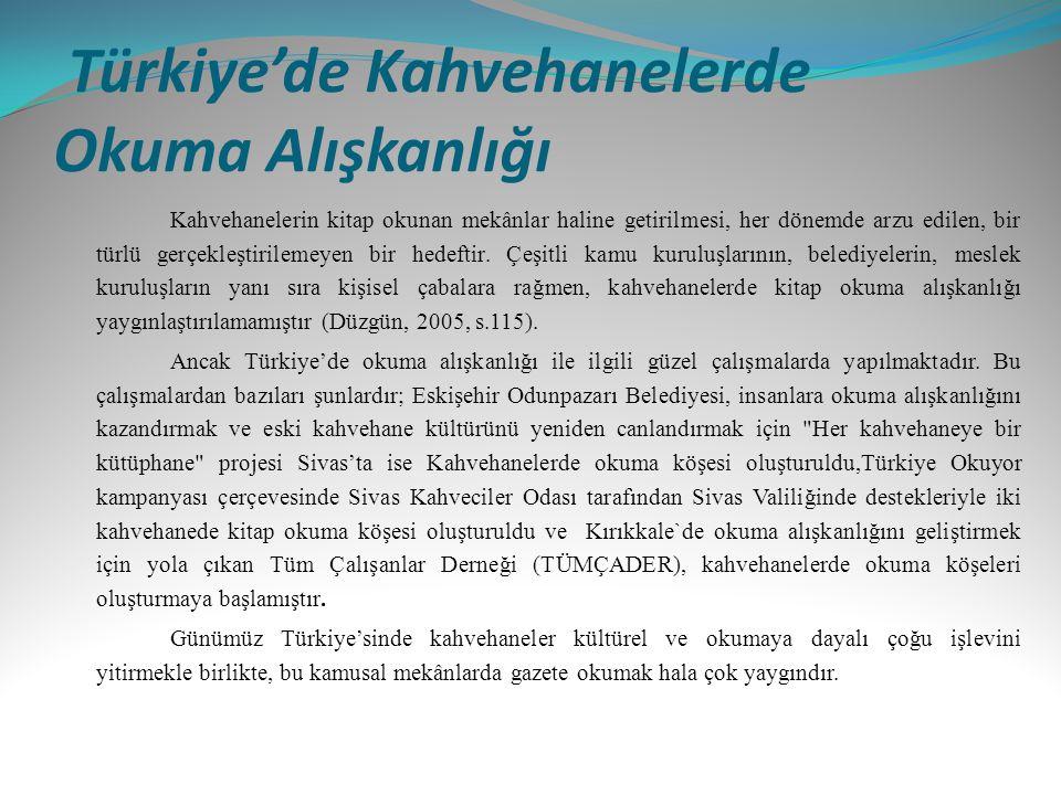 Türkiye'de Kahvehanelerde Okuma Alışkanlığı Kahvehanelerin kitap okunan mekânlar haline getirilmesi, her dönemde arzu edilen, bir türlü gerçekleştiril
