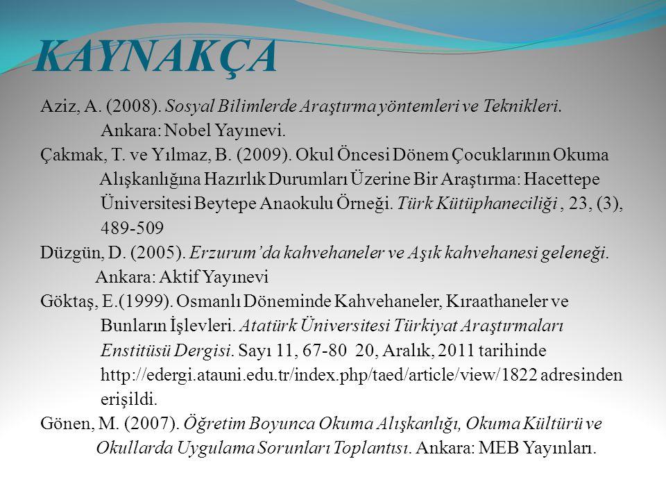 KAYNAKÇA Aziz, A. (2008). Sosyal Bilimlerde Araştırma yöntemleri ve Teknikleri. Ankara: Nobel Yayınevi. Çakmak, T. ve Yılmaz, B. (2009). Okul Öncesi D