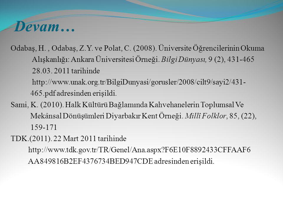 Devam… Odabaş, H., Odabaş, Z.Y. ve Polat, C. (2008). Üniversite Öğrencilerinin Okuma Alışkanlığı: Ankara Üniversitesi Örneği. Bilgi Dünyası, 9 (2), 43