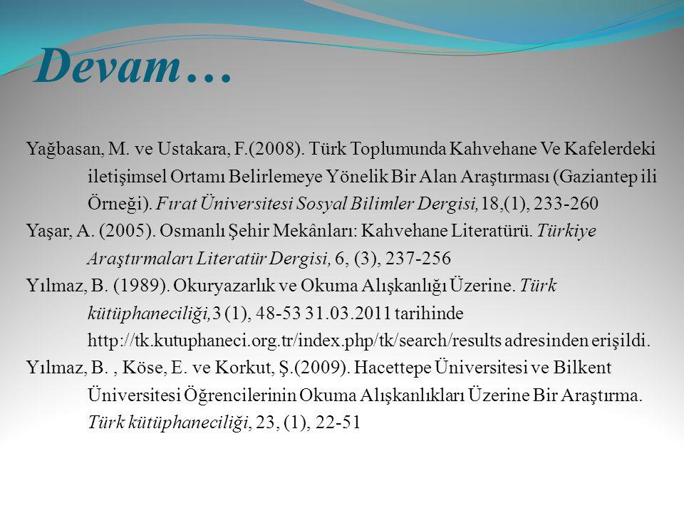 Devam… Yağbasan, M. ve Ustakara, F.(2008). Türk Toplumunda Kahvehane Ve Kafelerdeki iletişimsel Ortamı Belirlemeye Yönelik Bir Alan Araştırması (Gazia