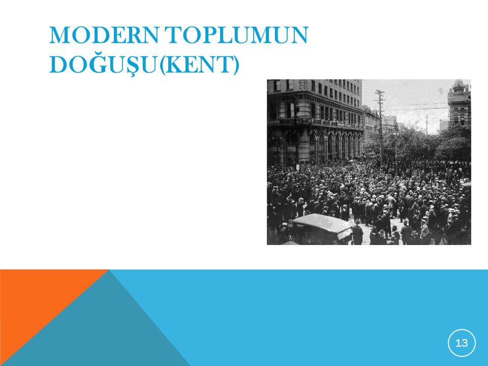 MODERN TOPLUMUN DO Ğ U Ş U(KENT) 13