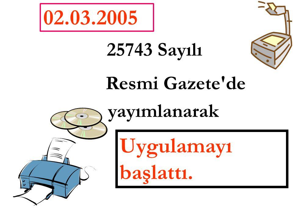 02.03.2005 25743 Sayılı Uygulamayı başlattı. Resmi Gazete de yayımlanarak