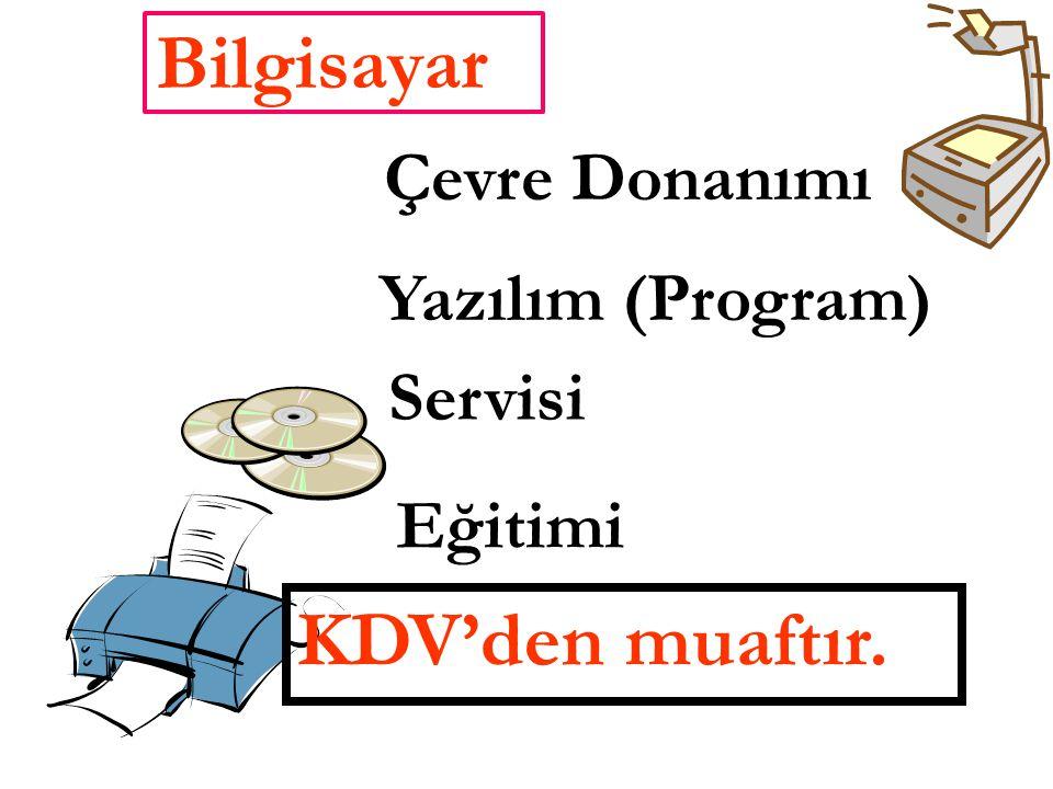 Bilgisayar Çevre Donanımı KDV'den muaftır. Yazılım (Program) Servisi Eğitimi