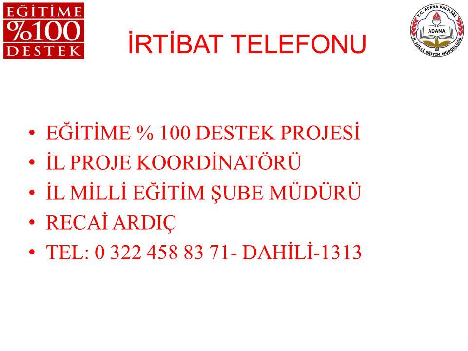 İRTİBAT TELEFONU EĞİTİME % 100 DESTEK PROJESİ İL PROJE KOORDİNATÖRÜ İL MİLLİ EĞİTİM ŞUBE MÜDÜRÜ RECAİ ARDIÇ TEL: 0 322 458 83 71- DAHİLİ-1313