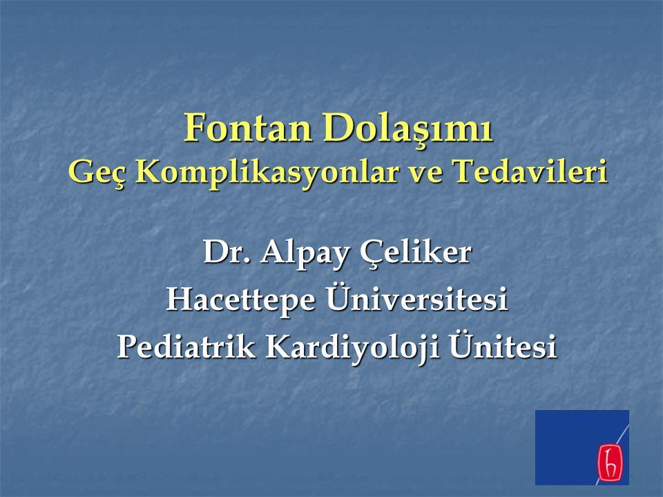 Fontan Dolaşımı Geç Komplikasyonlar ve Tedavileri Dr. Alpay Çeliker Hacettepe Üniversitesi Pediatrik Kardiyoloji Ünitesi