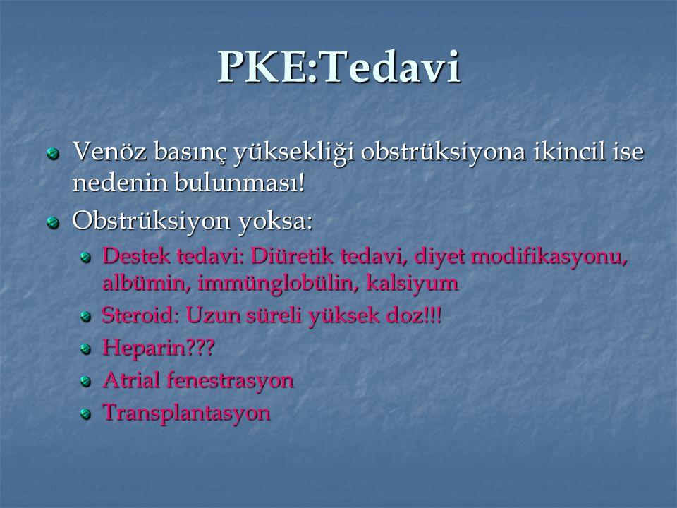 PKE:Tedavi Venöz basınç yüksekliği obstrüksiyona ikincil ise nedenin bulunması! Obstrüksiyon yoksa: Destek tedavi: Diüretik tedavi, diyet modifikasyon