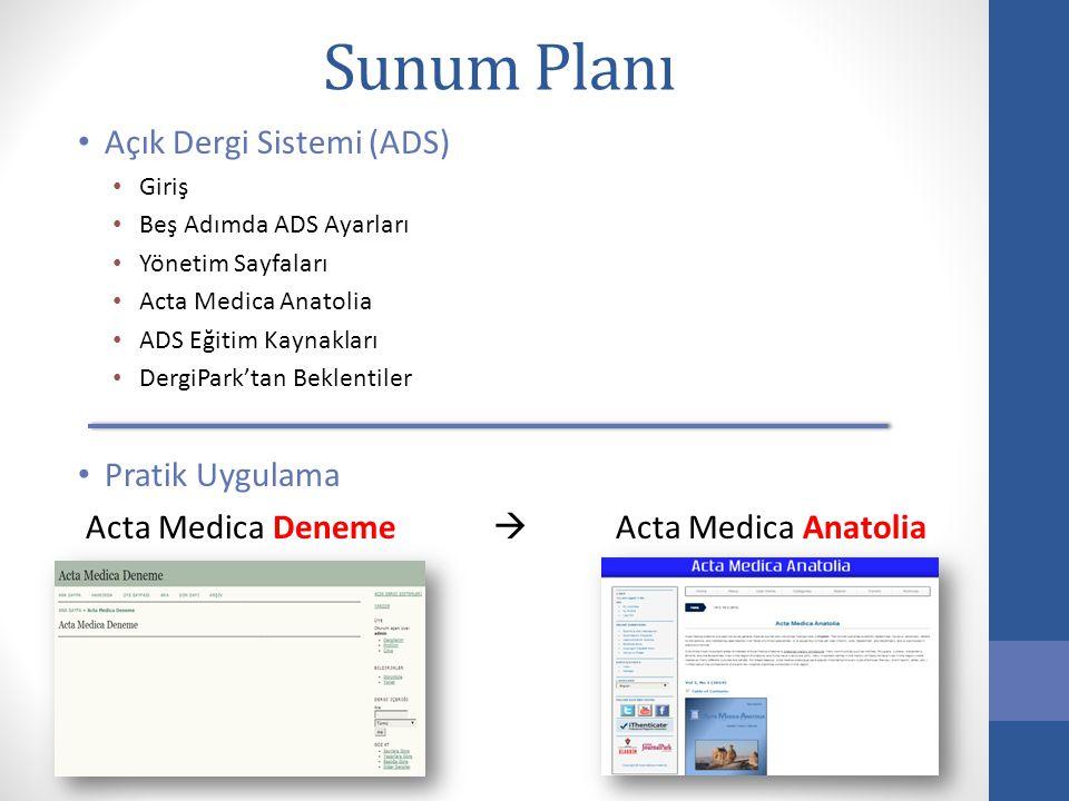 Sunum Planı Açık Dergi Sistemi (ADS) Giriş Beş Adımda ADS Ayarları Yönetim Sayfaları Acta Medica Anatolia ADS Eğitim Kaynakları DergiPark'tan Beklenti