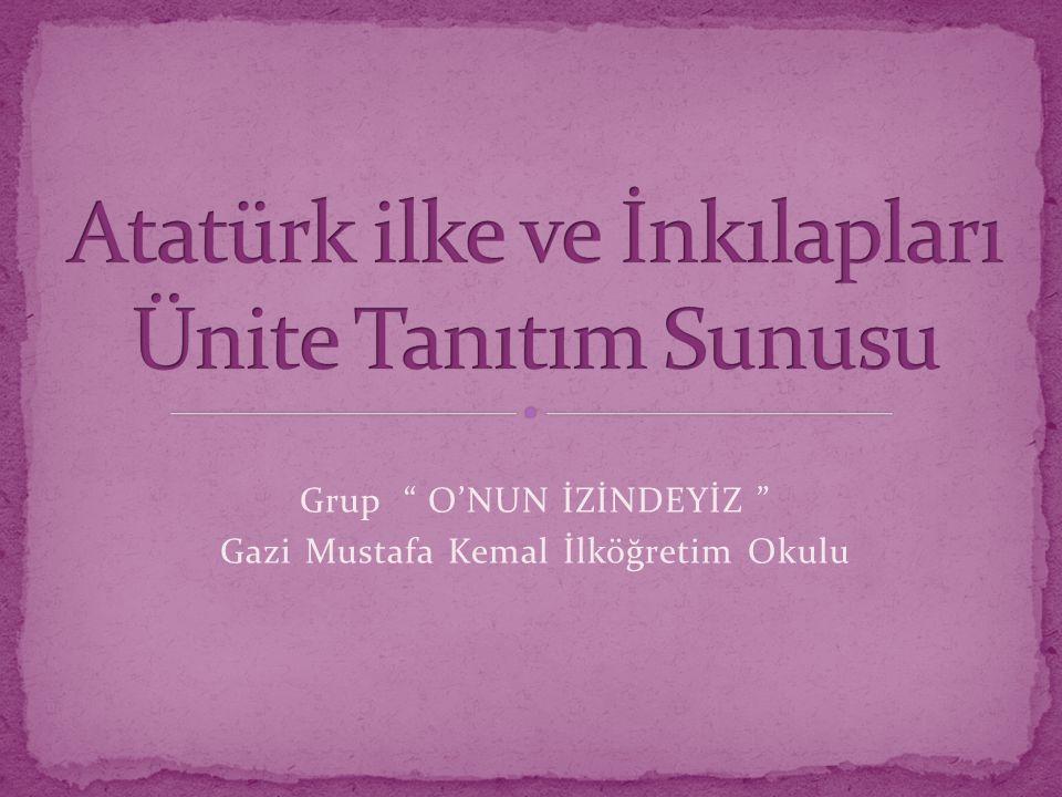 Grup O'NUN İZİNDEYİZ Gazi Mustafa Kemal İlköğretim Okulu