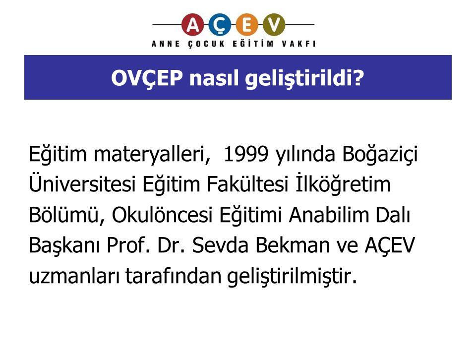 OVÇEP nasıl geliştirildi? Eğitim materyalleri, 1999 yılında Boğaziçi Üniversitesi Eğitim Fakültesi İlköğretim Bölümü, Okulöncesi Eğitimi Anabilim Dalı