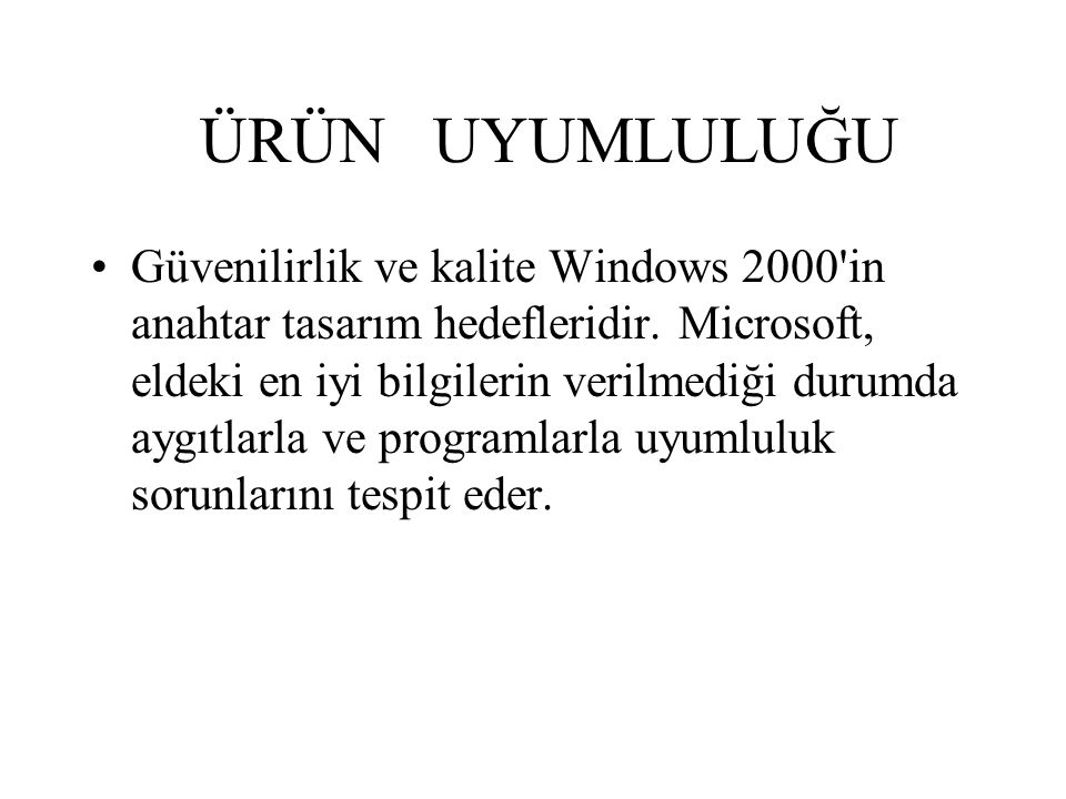 ÜRÜN UYUMLULUĞU Güvenilirlik ve kalite Windows 2000 in anahtar tasarım hedefleridir.