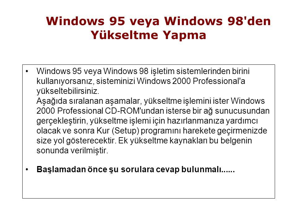 Windows 95 veya Windows 98 den Yükseltme Yapma Windows 95 veya Windows 98 işletim sistemlerinden birini kullanıyorsanız, sisteminizi Windows 2000 Professional a yükseltebilirsiniz.