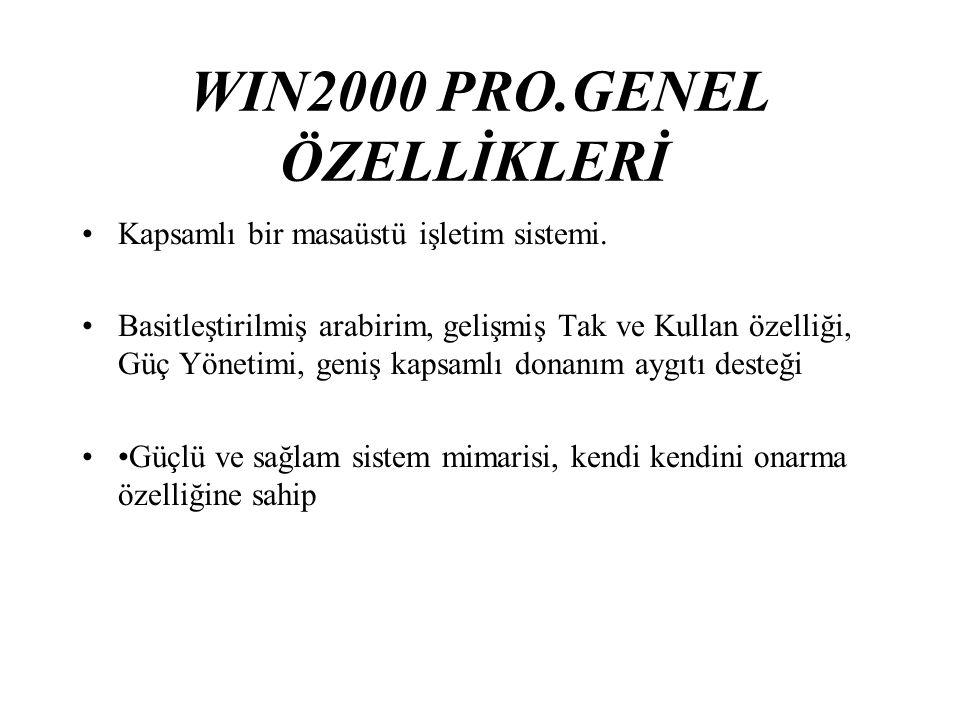 WIN2000 PRO.GENEL ÖZELLİKLERİ Kapsamlı bir masaüstü işletim sistemi.