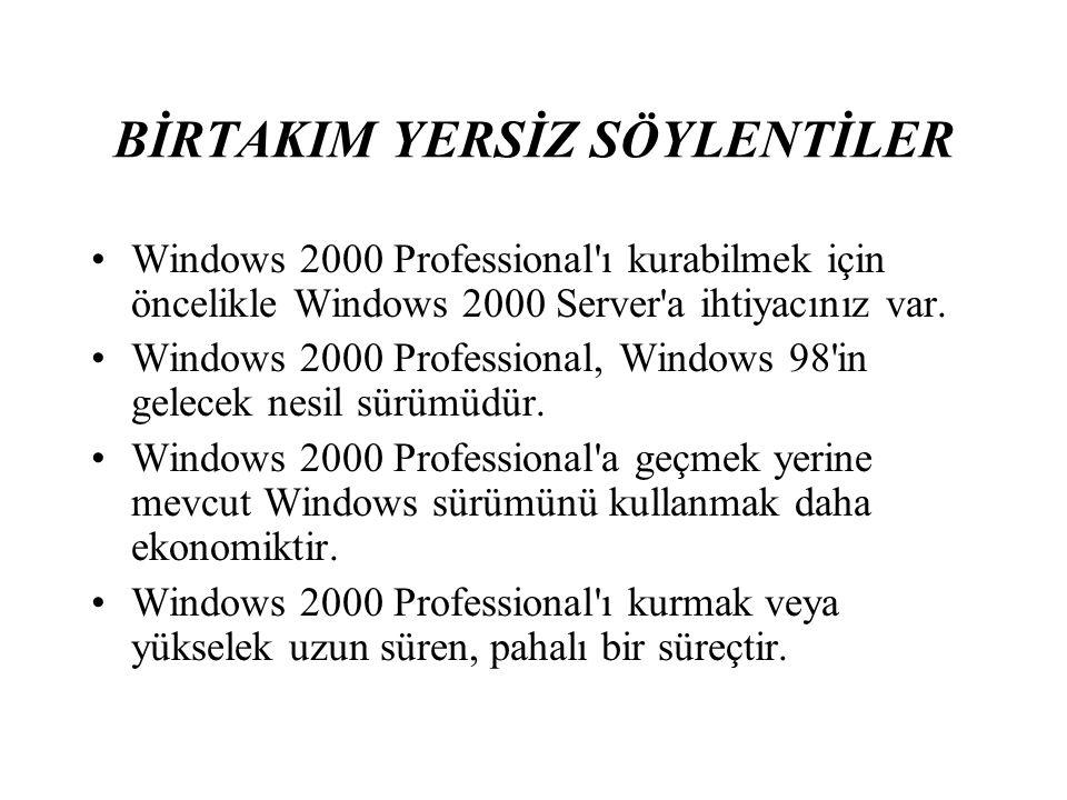 BİRTAKIM YERSİZ SÖYLENTİLER Windows 2000 Professional ı kurabilmek için öncelikle Windows 2000 Server a ihtiyacınız var.
