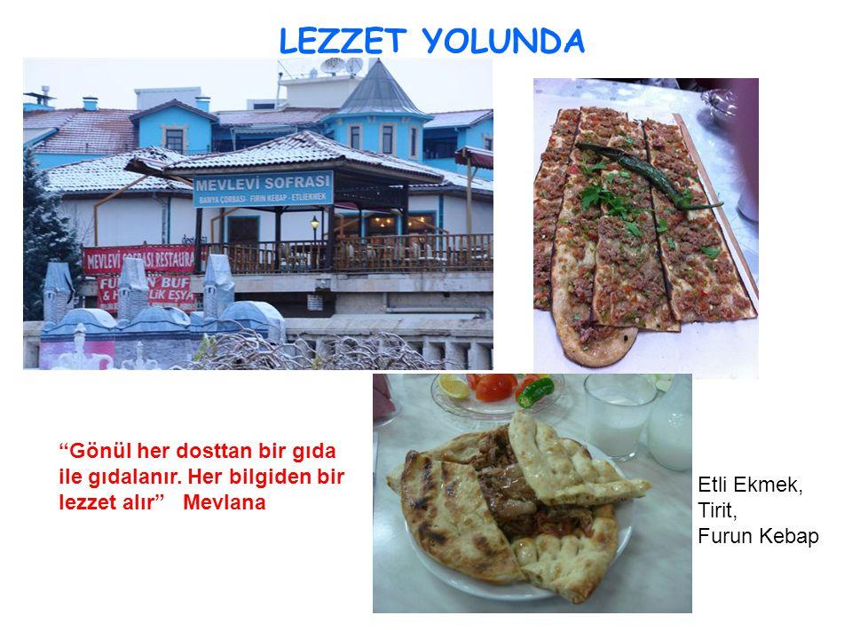 """LEZZET YOLUNDA """"Gönül her dosttan bir gıda ile gıdalanır. Her bilgiden bir lezzet alır"""" Mevlana Etli Ekmek, Tirit, Furun Kebap"""