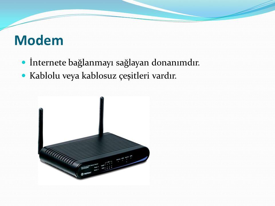 Modem İnternete bağlanmayı sağlayan donanımdır. Kablolu veya kablosuz çeşitleri vardır.