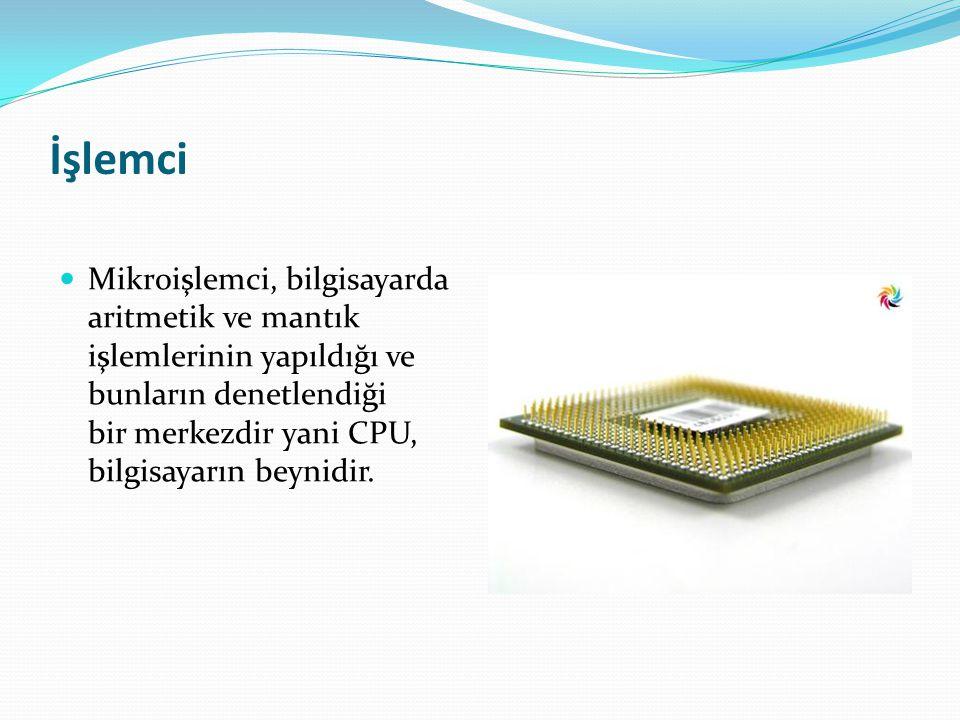 İşlemci Mikroişlemci, bilgisayarda aritmetik ve mantık işlemlerinin yapıldığı ve bunların denetlendiği bir merkezdir yani CPU, bilgisayarın beynidir.