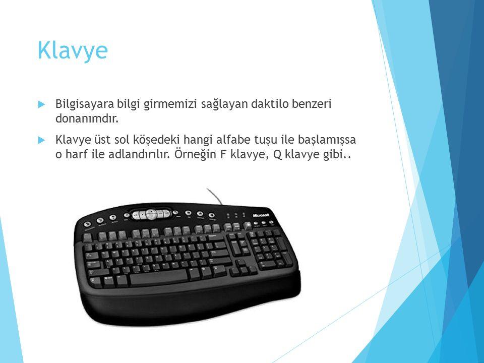 Klavye  Bilgisayara bilgi girmemizi sağlayan daktilo benzeri donanımdır.  Klavye üst sol köşedeki hangi alfabe tuşu ile başlamışsa o harf ile adland