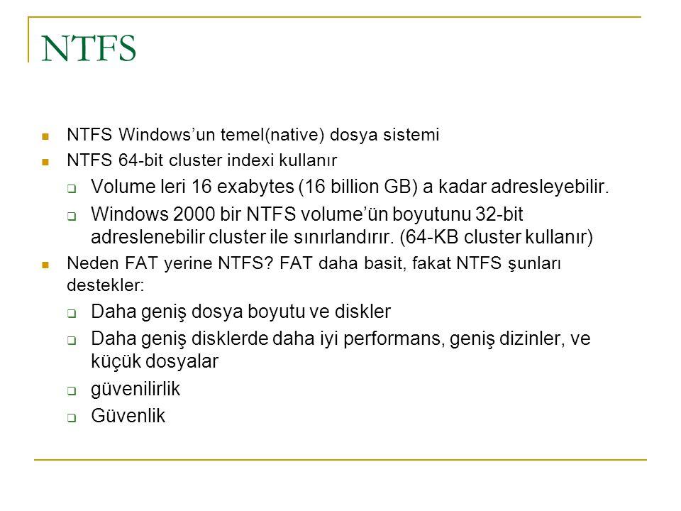 NTFS NTFS Windows'un temel(native) dosya sistemi NTFS 64-bit cluster indexi kullanır  Volume leri 16 exabytes (16 billion GB) a kadar adresleyebilir.
