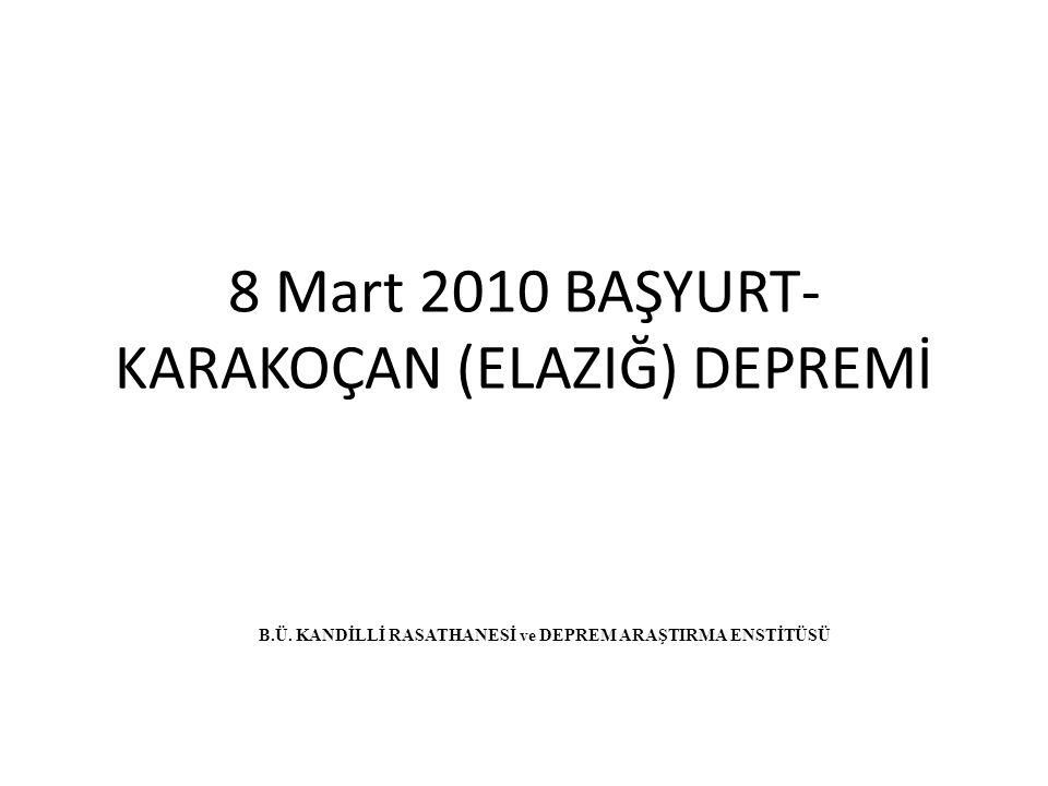 8 Mart 2010 BAŞYURT- KARAKOÇAN (ELAZIĞ) DEPREMİ B.Ü.