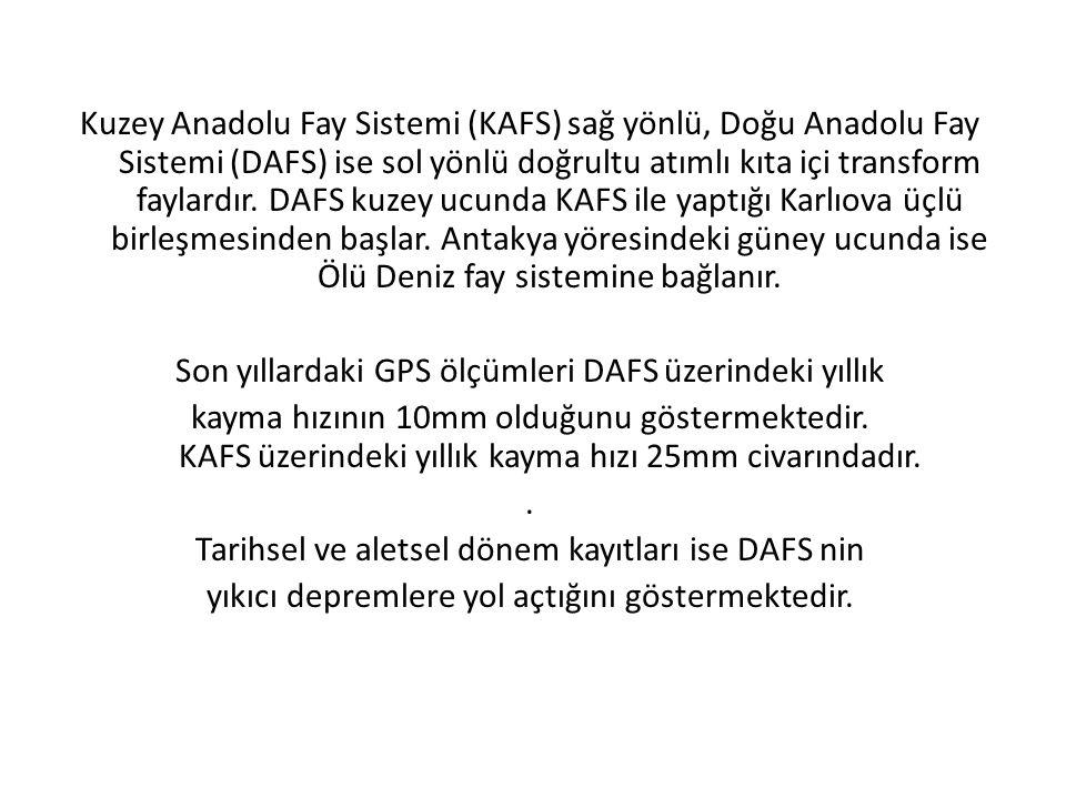 Kuzey Anadolu Fay Sistemi (KAFS) sağ yönlü, Doğu Anadolu Fay Sistemi (DAFS) ise sol yönlü doğrultu atımlı kıta içi transform faylardır.