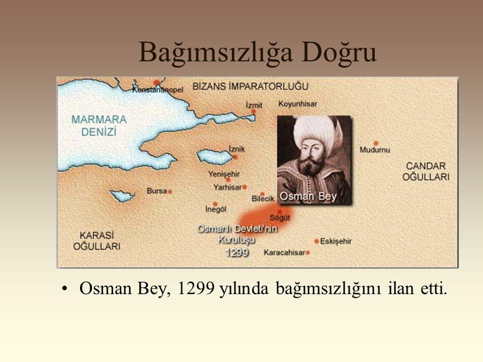 Bağımsızlığa Doğru Ertuğrul Gazi'nin ölümünden sonra yerine oğlu, Osman Bey geçti.