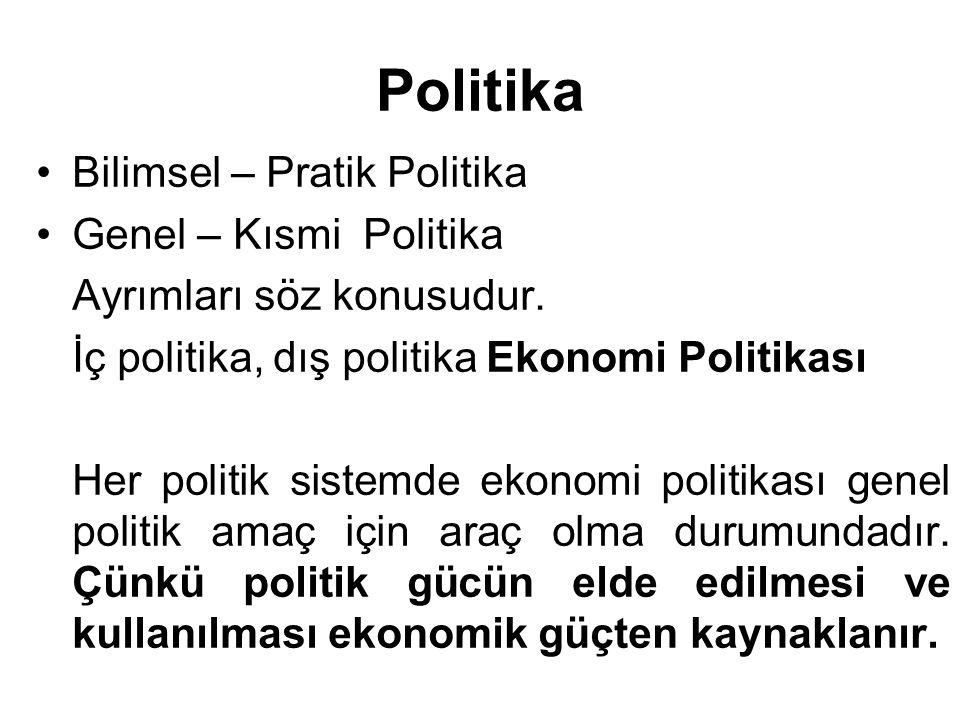 Politika Bilimsel – Pratik Politika Genel – Kısmi Politika Ayrımları söz konusudur. İç politika, dış politika Ekonomi Politikası Her politik sistemde