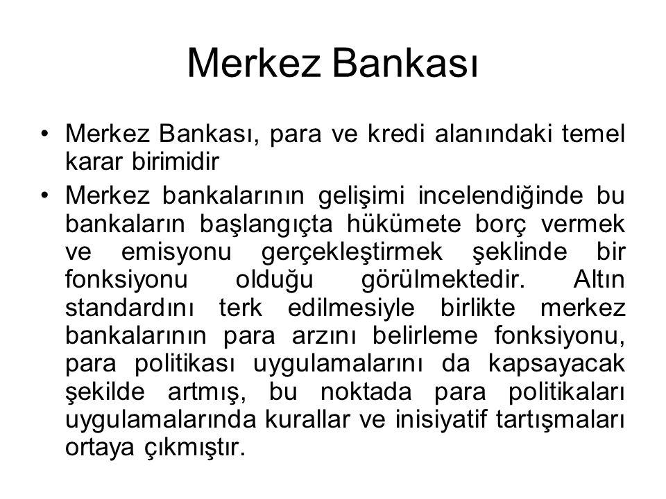 Merkez Bankası Merkez Bankası, para ve kredi alanındaki temel karar birimidir Merkez bankalarının gelişimi incelendiğinde bu bankaların başlangıçta hü