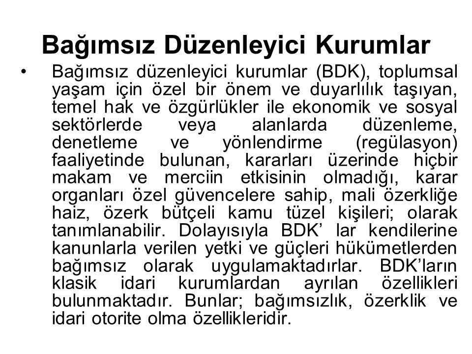 Bağımsız Düzenleyici Kurumlar Bağımsız düzenleyici kurumlar (BDK), toplumsal yaşam için özel bir önem ve duyarlılık taşıyan, temel hak ve özgürlükler