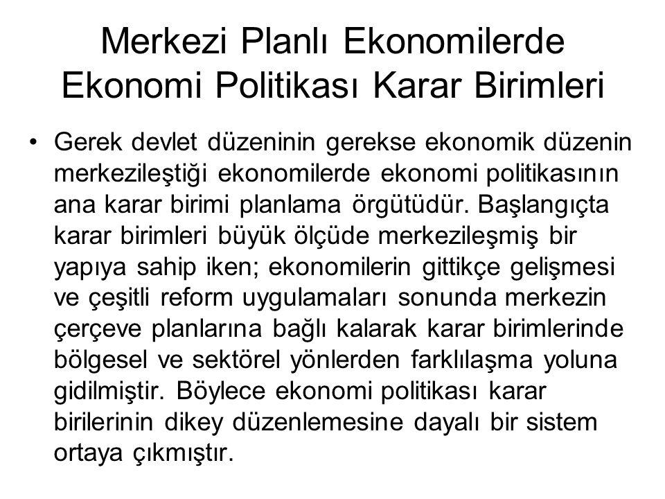 Merkezi Planlı Ekonomilerde Ekonomi Politikası Karar Birimleri Gerek devlet düzeninin gerekse ekonomik düzenin merkezileştiği ekonomilerde ekonomi pol