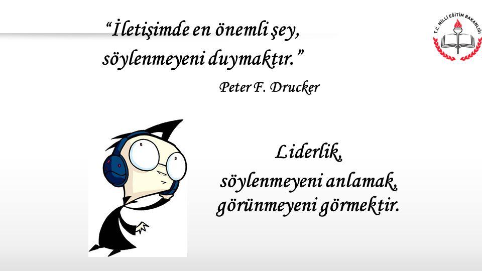 """"""" İletişimde en önemli şey, söylenmeyeni duymaktır."""" Peter F. Drucker Liderlik, söylenmeyeni anlamak, görünmeyeni görmektir."""