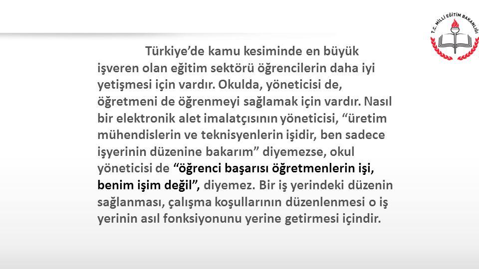 Türkiye'de kamu kesiminde en büyük işveren olan eğitim sektörü öğrencilerin daha iyi yetişmesi için vardır. Okulda, yöneticisi de, öğretmeni de öğrenm