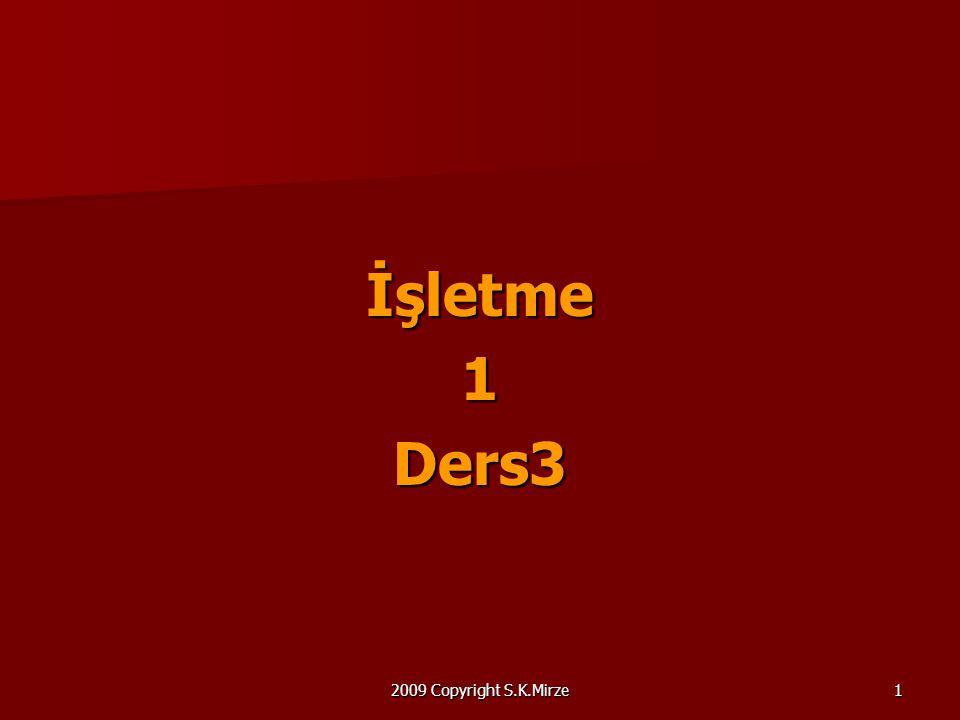 2009 Copyright S.K.Mirze1 İşletme1Ders3