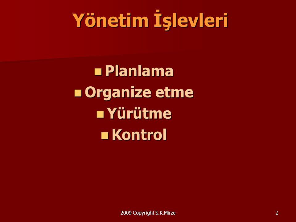 2 Yönetim İşlevleri Planlama Planlama Organize etme Organize etme Yürütme Yürütme Kontrol Kontrol ©2004 S.K.Mirze