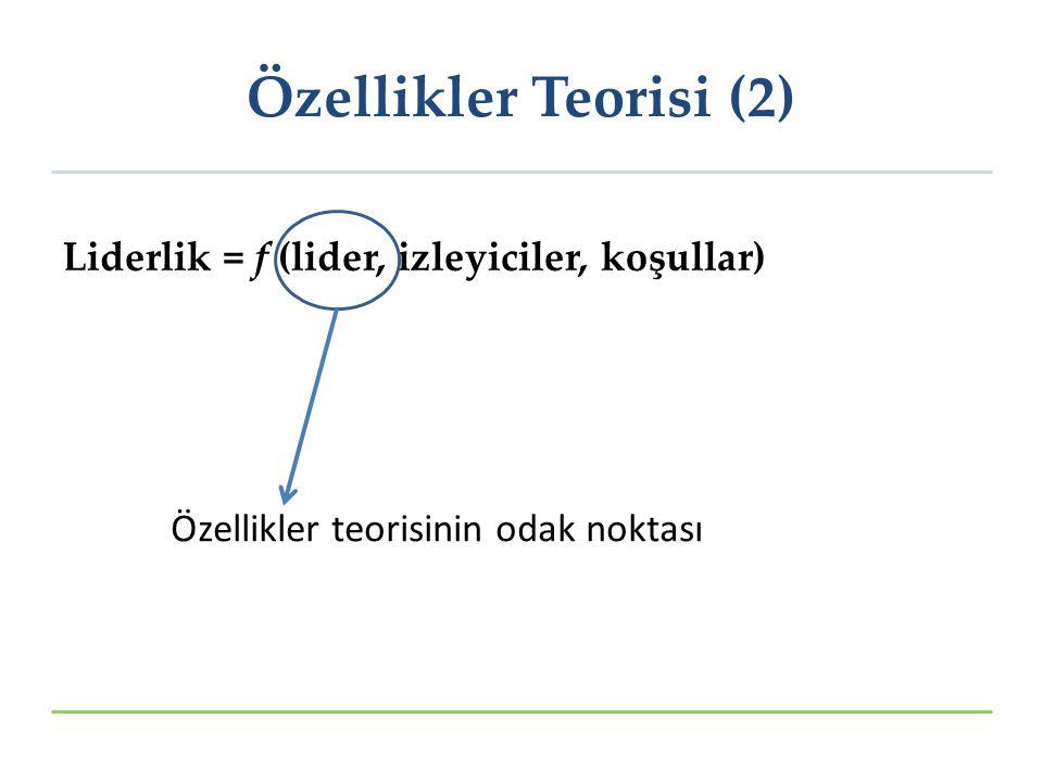 Liderlik = f (lider, izleyiciler, koşullar) Özellikler teorisinin odak noktası Özellikler Teorisi (2)