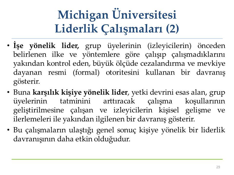 Michigan Üniversitesi Liderlik Çalışmaları (2) İşe yönelik lider, grup üyelerinin (izleyicilerin) önceden belirlenen ilke ve yöntemlere göre çalışıp ç