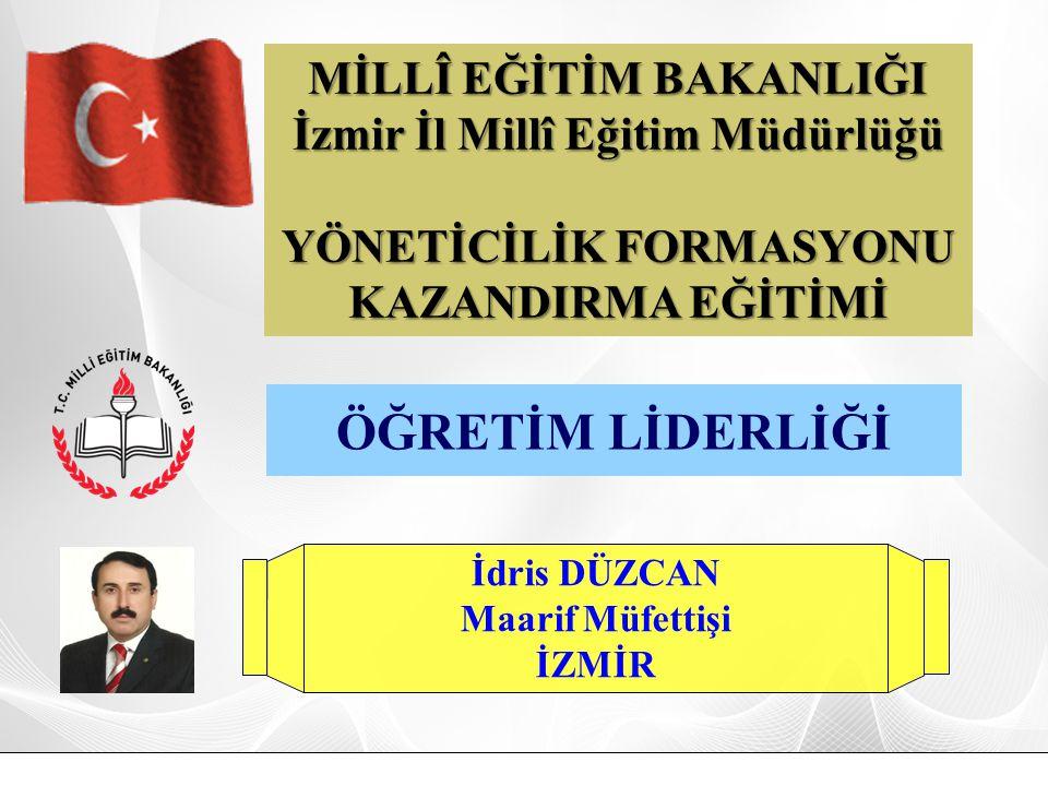 İdris DÜZCAN Maarif Müfettişi İZMİR İdris Düzcan Maarif Müfettişi İzmir idrisduzcan@hotmail.com 05425835378 ÖĞRETİM LİDERLİĞİ MİLLÎ EĞİTİM BAKANLIĞI İ