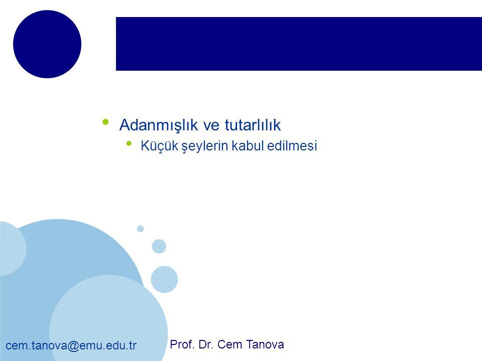 cem.tanova@emu.edu.tr Adanmışlık ve tutarlılık Küçük şeylerin kabul edilmesi Prof. Dr. Cem Tanova