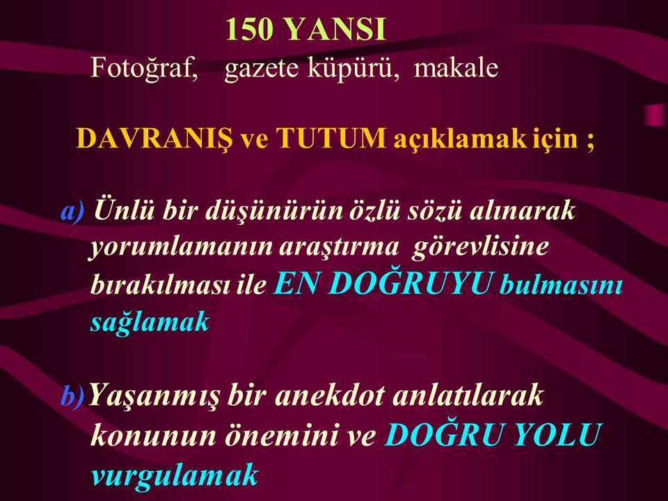 150 YANSI Fotoğraf, gazete küpürü, makale DAVRANIŞ ve TUTUM açıklamak için ; a) Ünlü bir düşünürün özlü sözü alınarak yorumlamanın araştırma görevlisi